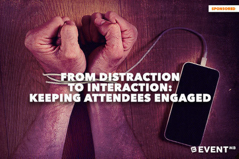 From Distraction to Interaction: Keeping Attendees Engaged | Events Management | Scoop.it