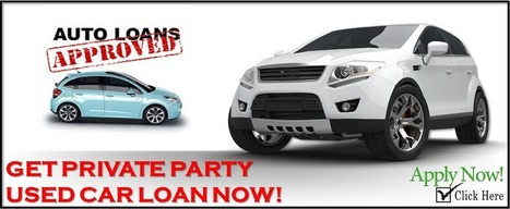 Get Private Party Used Car Loan With Lowest Interest And Big Money Save: How To Get Private Party Used Car Loan With Thing To Remember When A Used Car With Lowest Interest | Private Party Car Loan | Scoop.it