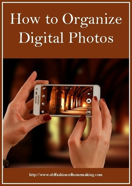 How to Organize Digital Photos | Old Fashioned Homemaking | Homemaking | Scoop.it