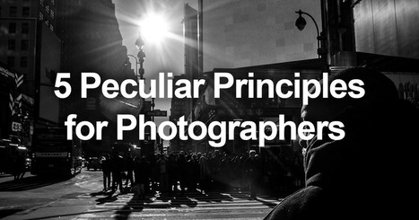 5 Peculiar Principles to Live By as a Photographer | xposing world of Photography & Design | Scoop.it