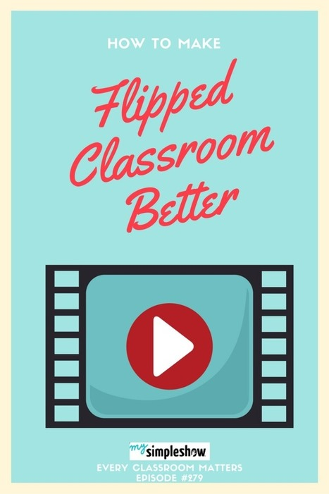 How to Make Flipped Classroom Better | Durff | Scoop.it