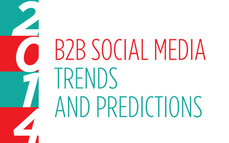 Four Trends and Predictions for B2B Social Media in 2014 - Business 2 Community | NYL - News YOU Like | Scoop.it
