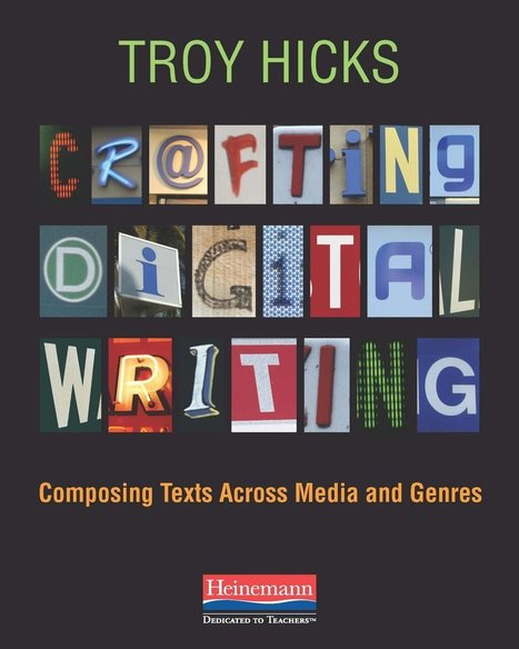 Troy Hicks: Crafting Digital Writing | Scriveners' Trappings | Scoop.it