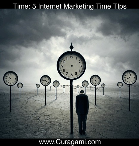 Learning To Tell Time: 5 Internet Marketing Time Tips via @Curagami | BI Revolution | Scoop.it