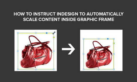 How to Instruct InDesign to Automatically Scale Content inside Graphic Frame (Video) | Adobe Creative Cloud | Scoop.it