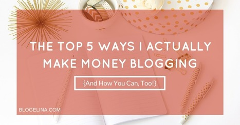 The Top 5 Ways I Actually Make Money Blogging {And How You Can, Too!} | Selling Photography | Scoop.it