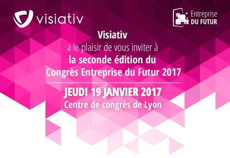Save the date - Congrès Entreprise du Futur 2017 | Le Mag Visiativ | Scoop.it
