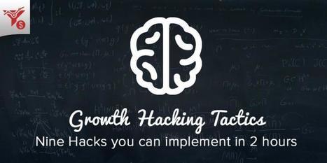 #GrowthHacking :  9 Hacks Tactics  to Implement In 2 Hours | Estrategias para Emprendedores, Startups y Franquicias | Scoop.it