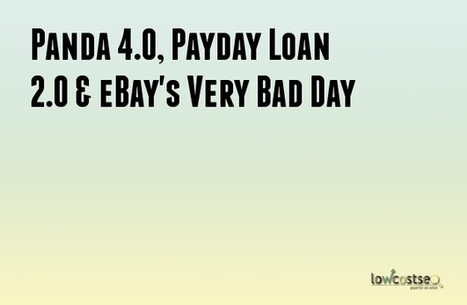 Panda 4.0, Payday Loan 2.0 & eBay's Very Bad Day | LOWCOSTSEO.CO | Scoop.it