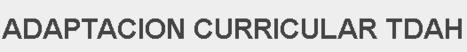 ADAPTACION CURRICULAR TDAH | Orientación psicopedagogica | Scoop.it