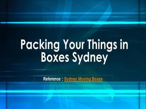 Sydney Moving Boxes | Packing Your Things in Boxes Sydney Ppt Pres.. | Moving boxes | Scoop.it