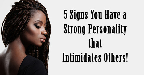5 Signs You Have a Strong Personality That Intimidates Others! - DavidWolfe.com | LibertyE Global Renaissance | Scoop.it