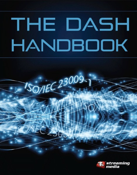 Streaming Media whitepaper : The DASH Handbook | Streaming and Second Screen Services | Scoop.it