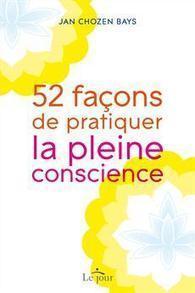 52 façons de pratiquer la pleine conscience | Les Éditions Le Jour | Les amis de la pleine conscience | Scoop.it