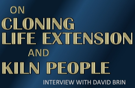 On Cloning, Life Extension and Kiln People | Interviews with David Brin | Scoop.it