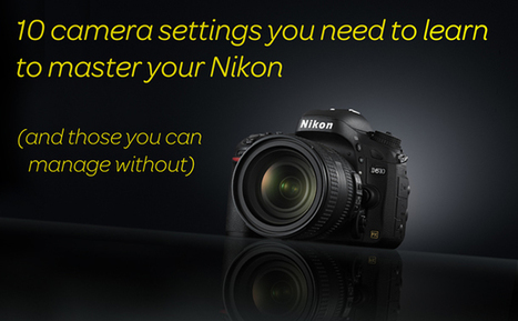10 camera settings you need to learn to master your Nikon (and 10 you can manage without) | Digital Camera World | Everything Photographic | Scoop.it