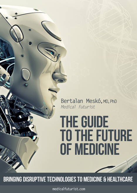 The Guide to the Future of Medicine by Bertalan Mesko | Telehealth | Scoop.it