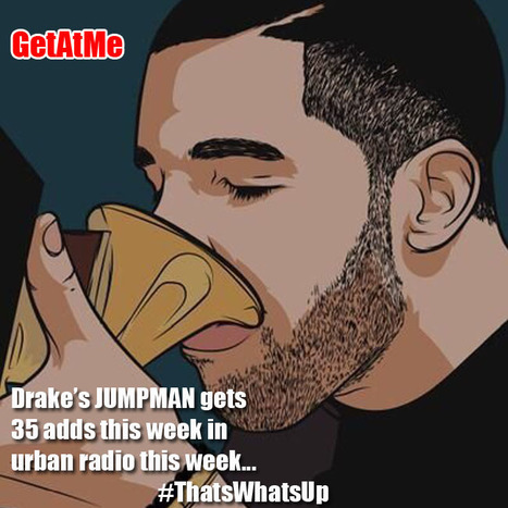 GetAtMe Drake's JUMPMAN gets 35 adds this week in urban radio... #ThatsWhatsUp | GetAtMe | Scoop.it