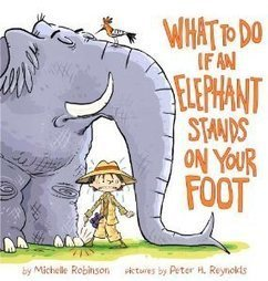 What to Do If an Elephant Stands on Your Foot by Michelle Robinson | Wild Animals Loose in the Library! | Scoop.it