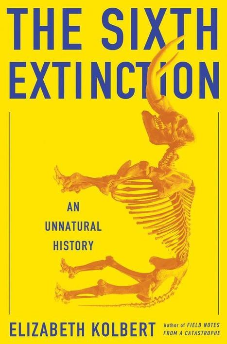 The Sixth Extinction: A Conversation With Elizabeth Kolbert | Deep Thought | Scoop.it