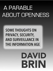 A Parable about Openness: Some thoughts on Privacy, Security and Surveillance in the Information Age | The Transparent Society | Scoop.it
