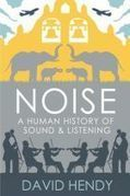 Noise: A Human History of Sound and Listening, by David Hendy | DESARTSONNANTS - CRÉATION SONORE ET ENVIRONNEMENT - ENVIRONMENTAL SOUND ART - PAYSAGES ET ECOLOGIE SONORE | Scoop.it