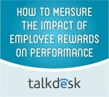 Measure the Impact of Employee Rewards on Performance | Talkdesk | Call Center Management | Scoop.it