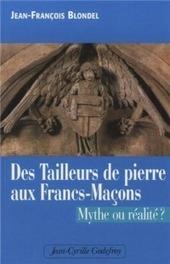 Des Tailleurs de Pierre aux Francs-Maçons. Mythe ou réalité?   L'actualité maçonnique   Scoop.it