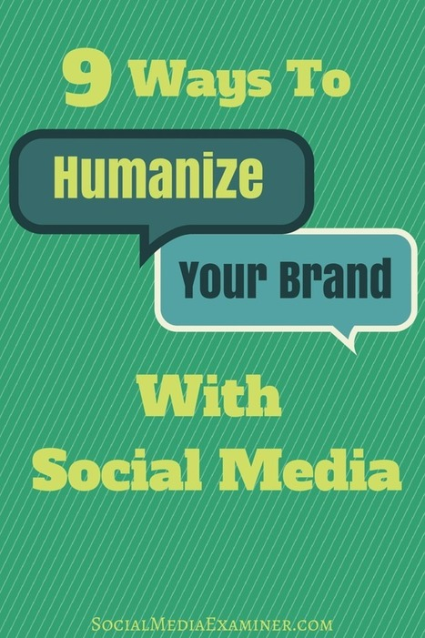 9 Ways to Humanize Your Brand With Social Media | web learning | Scoop.it