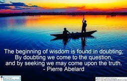 The beginning of wisdom is found in doubting; By doubting we come to the question, and by seeking we may come upon the truth. - Pierre Abelard   Psychic Readings Source   Scoop.it