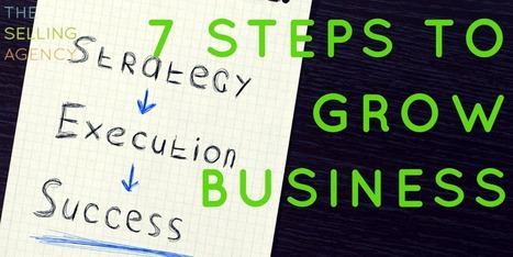 Our Best Sales Strategy Advice for you to execute: 7 steps to grow business - The Selling Agency | BusinessTools | Scoop.it