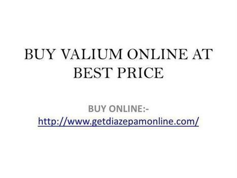 Buy Valium Online Cheap Prices And Fine Quality Ppt Presentation | Buy Valium and Diazepam Online | Scoop.it