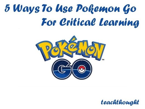 5 Ways To Use Pokemon Go For Critical Learning - | Edtech PK-12 | Scoop.it
