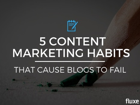 5 Content Marketing Habits That Cause Blogs to Fail | Content Marketing & Content Curation Tools For Brands | Scoop.it