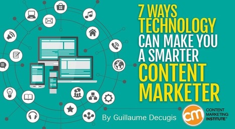 7 Ways Technology Can Make You a Smarter Content Marketer | Integrated Brand Communications | Scoop.it
