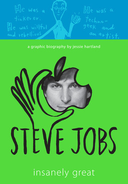 "8th grade - Jessie Hartland's ""Insanely Great"" tells Steve Jobs' life story as a graphic novel  GRA B JOB 