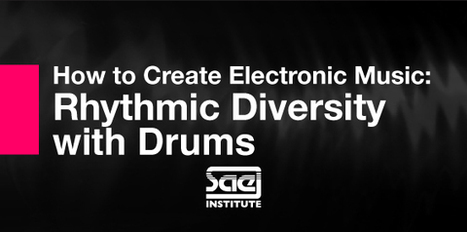 SAE Institute presents How To Create Electronic Music: Rhythmic Diversity With Drums | Music for your NBE Musings - Nothing But Excellence | Scoop.it
