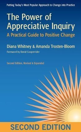 Diana Whitney: The Power of Appreciative Inquiry: A Practical Guide to Positive Change | Art of Hosting | Scoop.it