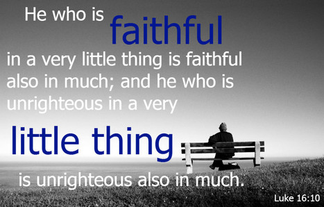 Luke 16:10 - faithful in a very little thing | Thoughts from the Deep | Scoop.it