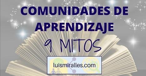 Blog de Luis Miralles: Comunidades de aprendizaje: 9 mitos. | Formación, tecnología y sociedad | Scoop.it