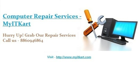 Reliable Experience in Computer Repair Services | MyITKart.com | MyITkart Online IT Store | Scoop.it