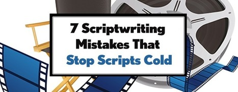 7 Scriptwriting Mistakes That Stop Scripts Cold | Marketing | Scoop.it