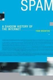 "The Tedium is the Message: Finn Brunton's ""Spam: A Shadow History of the Internet"" - 