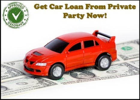 How To Get A Private Party Car Loan - Private Party Auto Loan: Best Ways To Get Auto Loan With Private Party And Find Lowest Interest Rates With Instant Online Quotes | Private Party Car Loan | Scoop.it