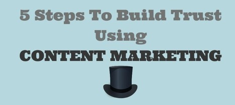 5 Steps To Build Trust Using Content Marketing | Influence Marketing Strategy | Scoop.it