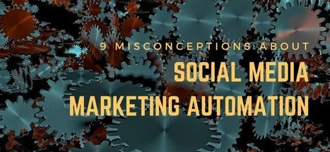 9 Misconceptions About Social Media Marketing Automation | Marketing Technology & Tools | Scoop.it