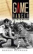 """""""Game Ranger: Extracts from a Game Ranger's Notebook"""" published by AuthorHouse 