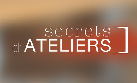 Secrets d'Ateliers | Clic France | Scoop.it