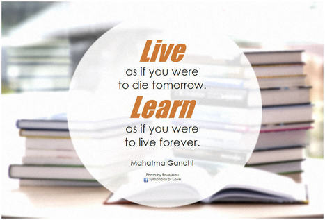 Live as if you were to die tomorrow. Learn as if you were to live forever | Virtual Global Coaching | Scoop.it
