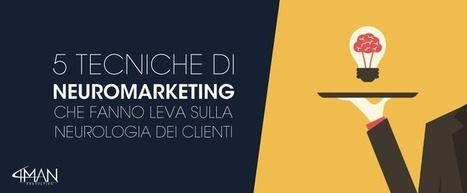 5 tecniche di neuromarketing che fanno leva sui clienti | Bounded Rationality and Beyond | Scoop.it